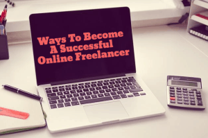 Ways To Become A Successful Online Freelancer