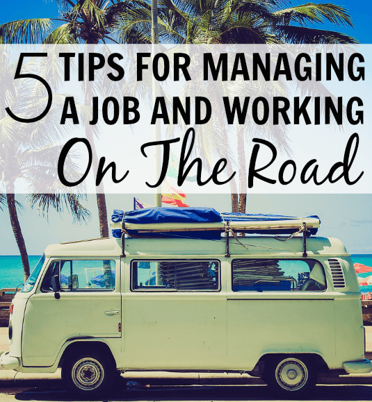 5 Tips For Managing a Job And Working On The Road