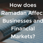 How does Ramadan affect Businesses and financial markets