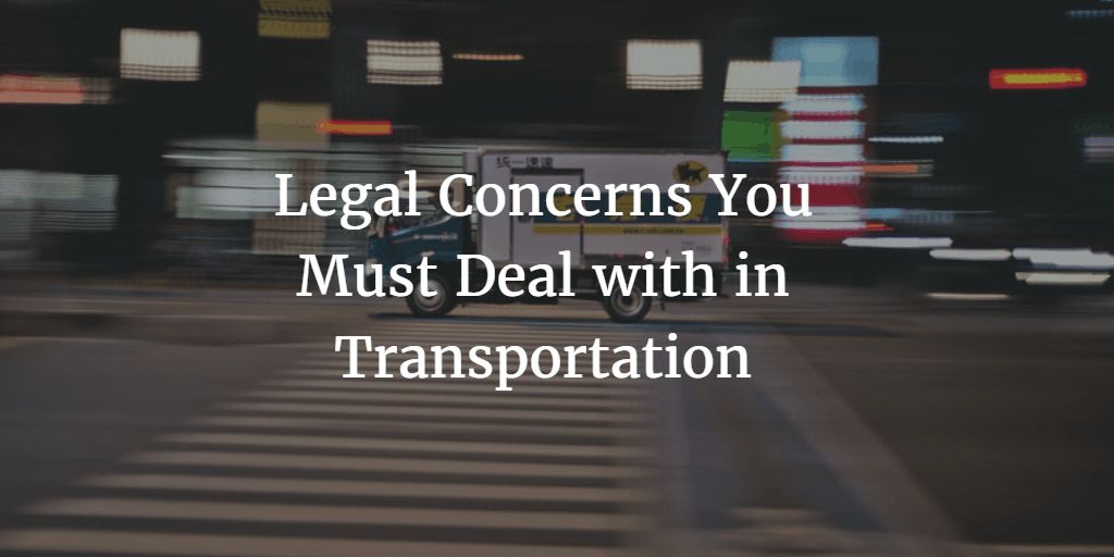 Legal Concerns You Must Deal with in Transportation
