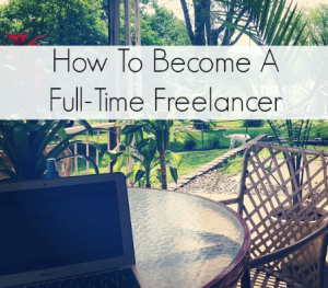 How To Become A Full-Time Freelancer Part 1