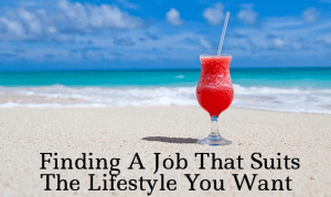 Finding A Job That Suits The Lifestyle You Want