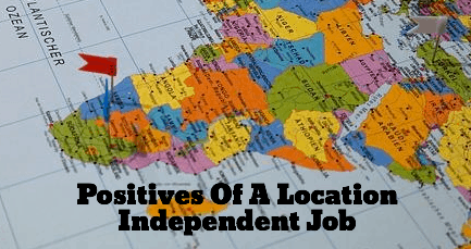 Positives Of A Location Independent Job