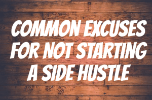 Common Excuses For Not Starting A Side Hustle