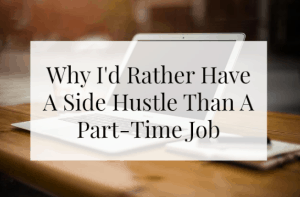 Why I'd Rather Have A Side Hustle Than A Part-Time Job
