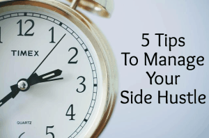 5 Tips To Manage Your Side Hustle
